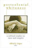 Postcolonial Whiteness: A Critical Reader on Race and Empire (Hardback)