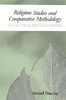 Religious Studies and Comparative Methodology: The Case for Reciprocal Illumination (Hardback)