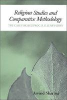 Religious Studies and Comparative Methodology: The Case for Reciprocal Illumination (Paperback)