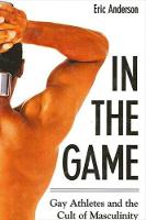 In the Game: Gay Athletes and the Cult of Masculinity - SUNY series on Sport, Culture, and Social Relations (Hardback)