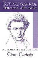 Kierkegaard's Philosophy of Becoming: Movements and Positions - SUNY series in Theology and Continental Thought (Hardback)