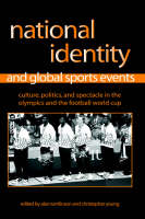 National Identity and Global Sports Events: Culture, Politics, and Spectacle in the Olympics and the Football World Cup - SUNY series on Sport, Culture, and Social Relations (Hardback)