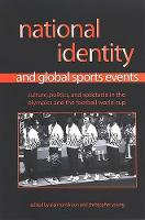 National Identity and Global Sports Events: Culture, Politics, and Spectacle in the Olympics and the Football World Cup - SUNY series on Sport, Culture, and Social Relations (Paperback)