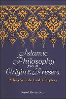 Islamic Philosophy from Its Origin to the Present: Philosophy in the Land of Prophecy - SUNY series in Islam (Hardback)