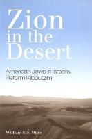 Zion in the Desert: American Jews in Israel's Reform Kibbutzim - SUNY series in Israeli Studies (Hardback)
