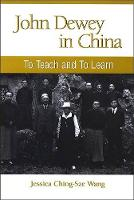 John Dewey in China: To Teach and to Learn - SUNY series in Chinese Philosophy and Culture (Hardback)