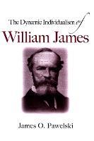 The Dynamic Individualism of William James (Hardback)