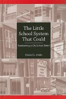 The Little School System That Could: Transforming a City School District - SUNY series, Educational Leadership (Hardback)