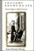 Thought Knows No Sex: Women's Rights at Alfred University (Hardback)