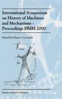 International Symposium on History of Machines and MechanismsProceedings HMM 2000 (Hardback)