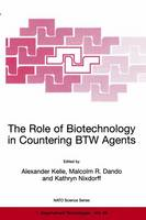 The Role of Biotechnology in Countering BTW Agents: Proceedings of the NATO Advanced Research Workshop Held in Prague, Czech Republic, 21-23 October, 1998 - NATO Science Partnership Subseries: 1 v. 34 (Hardback)