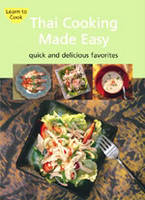 Thai Cooking Made Easy: Delectable Thai Meals in Minutes [Thai Cookbook, Over 60 Recipes] - Learn to Cook Series (Spiral bound)