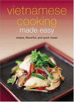 Vietnamese Cooking Made Easy: Simple, Flavorful and Quick Meals [Vietnamese Cookbook, 50 Recipes] - Learn to Cook Series (Spiral bound)