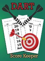 Dart Score Keeper: 100 Darts Score Sheets, Darts Game, Dart Score Pad (Hardback)