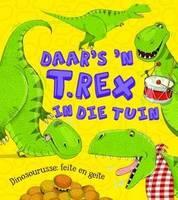 Daar's 'n T. Rex in die tuin: Dinosourusse: Feite en geite (Paperback)