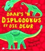 Daar's 'n diplodokus voor die deur: Dinosourusse: Feite en geite (Paperback)