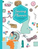Sewing Journal: Sewing Journal To Plan & Keep Track Of Projects Notebook A practical sewing Journal for the sewing lover, crafter and machinists (Paperback)