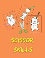 Scissor Skills: Scissor Practice for Preschooler Skills Activity Books For Kids Ages 3-5 Scissors Skills Activity Book (Paperback)