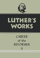 Luther's Works, Volume 32: Career of the Reformer II - Luther's Works (Hardback)