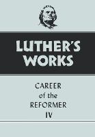 Luther's Works, Volume 34: Career of the Reformer IV - Luther's Works (Hardback)