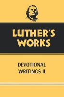 Luther's Works, Volume 43: Devotional Writings II - Luther's Works (Hardback)