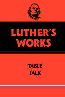 Luther's Works, Volume 54: Table Talk - Luther's Works (Hardback)
