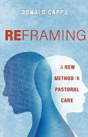 Reframing: A New Method in Pastoral Care (Paperback)