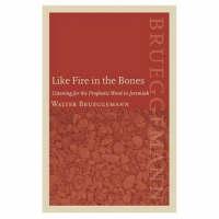 Like Fire in the Bones: Listening for the Prophetic Word in Jeremiah (Hardback)