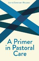 A Primer in Pastoral Care - Creative Pastoral Care & Counseling S. (Paperback)