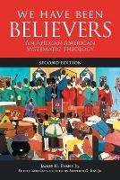 We Have Been Believers: An African American Systematic Theology (Paperback)