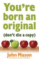 You're Born an Original - Don't Die a Copy (Paperback)
