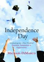 Independence Day: Graduating into a New World of Freedom, Temptation, and Opportunity (Hardback)