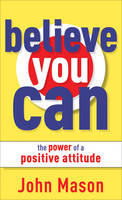 Believe You Can--The Power of a Positive Attitude (Paperback)