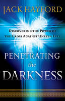 Penetrating the Darkness: Discovering the Power of the Cross Against Unseen Evil (Paperback)