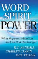 Word Spirit Power: What Happens When You Seek All God Has to Offer (Paperback)