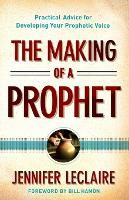 The Making of a Prophet: Practical Advice for Developing Your Prophetic Voice (Paperback)