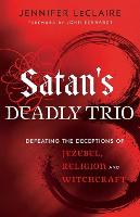 Satan's Deadly Trio: Defeating the Deceptions of Jezebel, Religion and Witchcraft (Paperback)