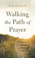 Walking the Path of Prayer: 10 Steps to Reaching the Heart of God (Paperback)
