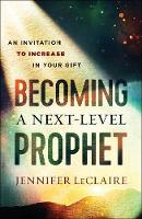Becoming a Next-Level Prophet: An Invitation to Increase in Your Gift (Paperback)