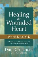 Healing the Wounded Heart Workbook: The Heartache of Sexual Abuse and the Hope of Transformation (Paperback)