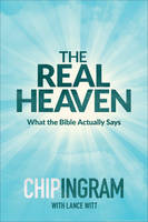 The Real Heaven: What the Bible Actually Says (Hardback)