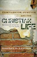 Compassion, Justice, and the Christian Life: Rethinking Ministry to the Poor (Paperback)