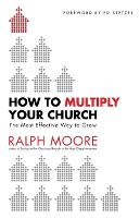 How to Multiply Your Church: The Most Effective Way to Grow (Paperback)