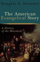 The American Evangelical Story: A History of the Movement (Paperback)