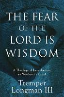 The Fear of the Lord Is Wisdom: A Theological Introduction to Wisdom in Israel (Hardback)