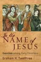 In the Name of Jesus: Exorcism among Early Christians (Paperback)