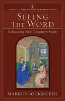 Seeing the Word: Refocusing New Testament Study - Studies in Theological Interpretation (Paperback)