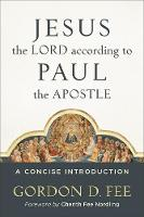 Jesus the Lord according to Paul the Apostle: A Concise Introduction (Paperback)
