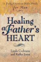 Healing a Father's Heart: A Post-Abortion Bible Study for Men (Paperback)