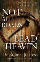 Not All Roads Lead to Heaven: Sharing an Exclusive Jesus in an Inclusive World (Paperback)